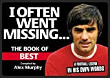 Best, George: I Often Went Missing... . : The Book of Best: A football legend in his own Words