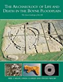 Carlin, Neil: Archaeology of Life and Death in the Boyne Floodplain: the Linear Landscape of the M4, Kinnegad-Enfield-Kilcock Motorway (Archaeology and the National Roads Authority Monograph)