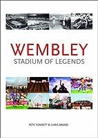 Wembley: Stadium of Legends by Pete Tomsett