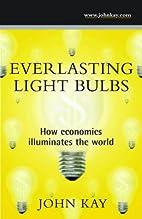Everlasting Light Bulbs: How Economics…