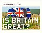 Is Britain Great?: The Caravan Gallery by…