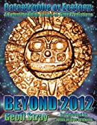 Beyond 2012: Catastrophe or Ecstasy - A…
