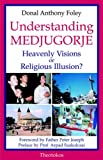 Foley, Donal: Understanding Medjugorje: Heavenly Visions or Religious Illusion?