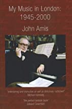 My Music in London: 1945-2000 by John Amis