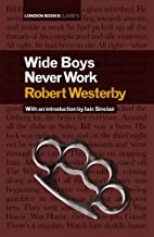 Wide Boys Never Work by Robert Westerby