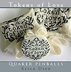 Tokens of Love: Quaker Pinballs by Erica…
