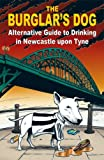 Jones, Mark: The Burglar's Dog: Alternative Guide to Drinking in Newcastle Upon Tyne