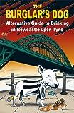 Jones, Mark: The Burglar's Dog: Alternative Guide to Drinking in Newcastle Upon Tyne