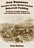 Hudson, Paul: Ann Summers - Creator of the World Famous Bakewell Pudding: Centuries of Family History in and Around the Town of Bakewell