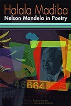 Halala Madiba: Nelson Mandela in Poetry by…