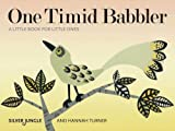 Skipwith, Joanna: One Timid Babbler (A Little Book for Little Ones)