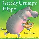 Trotter, Stuart: Greedy Grumpy Hippo