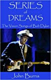Burns, John: Series of Dreams: The Vision Songs of Bob Dylan