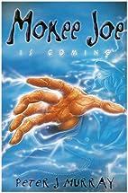 Mokee Joe is Coming by Peter J. Murray