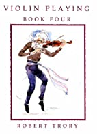 Violin Playing: Bk. 4 by Robert Trory