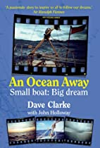 An Ocean Away: Small Boat, Big Dream by Dave…