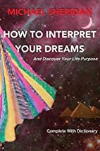 How To Interpret Your Dreams and Discover…