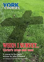 When I Survey...: Christ's Cross and Ours by…