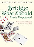 Robson, Andrew: Bridge: What Should Have Happened