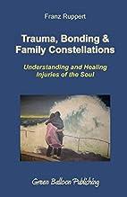 Trauma, Bonding & Family Constellations:…