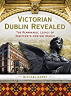Victorian Dublin Revealed: The Remarkable…