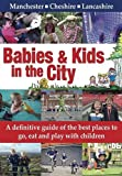 Maxwell, Jo: Babies & Kids in the City: A Definitive Guide of the Best Places to Go, Eat and Play with Children
