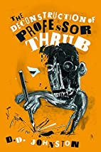 The Deconstruction of Professor Thrub by D.…