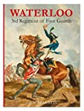 Franklin, John: Waterloo 3rd Regiment of Foot Guards: The Waterloo Campaign