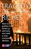 Barber, Stephen: Tragedy of Riches: How Our Politics Has Failed Us and Why We Need a New Economic Destiny
