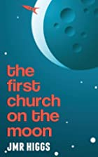 The First Church on the Moon by JMR Higgs