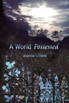 A World Possessed by Joanna O'Neill