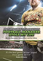 Football Manager Stole My Life: 20 Years of…