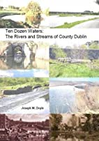 Ten Dozen Waters: the Rivers and Streams of…