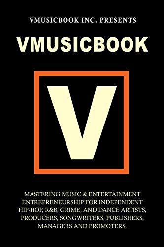vmusicbook-mastering-music-and-entertainment-entrepreneurship-for-independent-hip-hop-rb-grime-and-electronic-dance-artists-producers-songwriters-publishers-managers-and-promoters