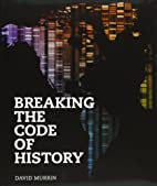 Breaking the code of history by David Paul…