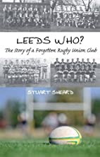 Leeds Who?: The Story of a Forgotten Rugby…