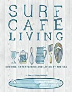 Surf Cafe Living: Cooking, Entertaining and…