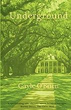 Underground by Gayle O'Brien