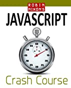 Robin Nixon's JavaScript Crash Course: Learn…