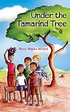 UNDER THE TAMARIND TREE by Millard M.w.