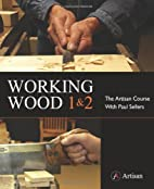 Working Wood 1 & 2: the Artisan Course with…
