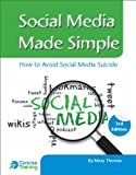 Thomas, Mary: Social Media Made Simple: How to Avoid Social Media Suicide