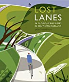 Lost Lanes: 36 Glorious Bike Rides in…