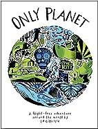 Only Planet: A Flight-Free Adventure Around…