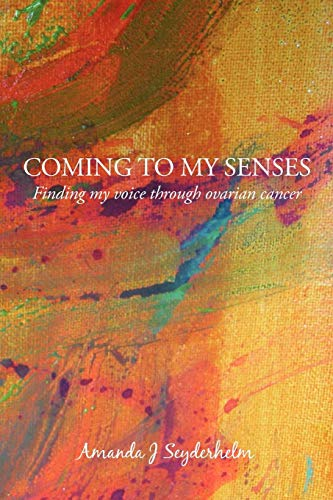 coming-to-my-senses-finding-my-voice-through-ovarian-cancer