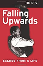 Falling Upwards: Scenes from a Life by Tim…