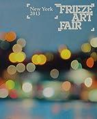 Frieze New York 2013 Catalog (Frieze Art…