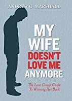 My Wife Doesn't Love Me Anymore by Andrew…