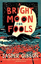 A Bright Moon for Fools by Jasper Gibson