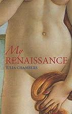 My Renaissance. by Julia Chambers